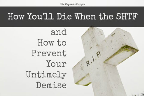 Here's How You'll Die When the SHTF (and How to Prevent Your Untimely Demise)